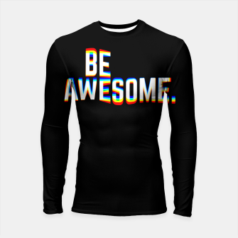 Thumbnail image of Be Awesome Longsleeve rashguard , Live Heroes
