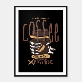 Miniatur With Enough Coffee, Everything is Possible Framed poster, Live Heroes