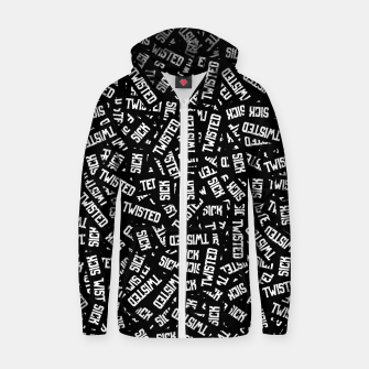 Sick & Twisted - Spooky black and white goth text pattern Zip up hoodie thumbnail image
