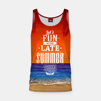 Let's Fun in the Late Summer Sun  Tank Top obraz miniatury