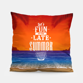 Thumbnail image of Let's Fun in the Late Summer Sun  Pillow, Live Heroes