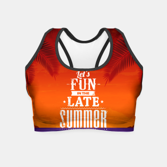 Let's Fun in the Late Summer Sun  Crop Top obraz miniatury