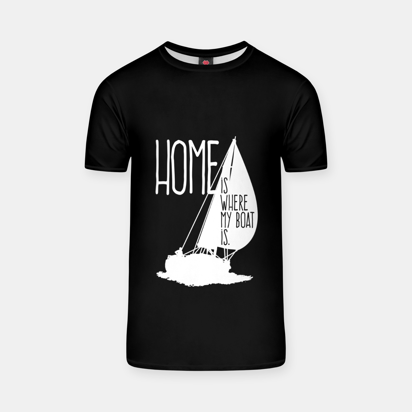 Image of Home Is Where My Boat Is T-Shirt - Live Heroes