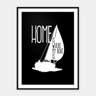 Home Is Where My Boat Is Plakat mit rahmen thumbnail image