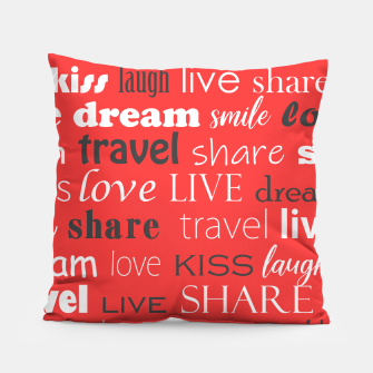 Thumbnail image of Live, love, laugh, dream, share, travel, kiss, smile Pillow, Live Heroes