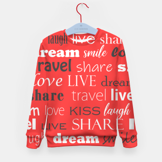 Thumbnail image of Live, love, laugh, dream, share, travel, kiss, smile Kid's sweater, Live Heroes