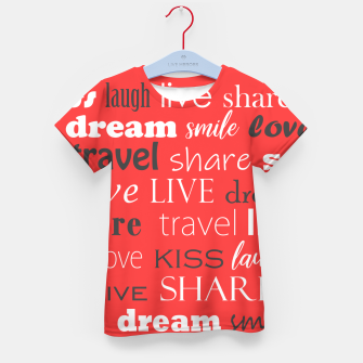 Thumbnail image of Live, love, laugh, dream, share, travel, kiss, smile Kid's t-shirt, Live Heroes