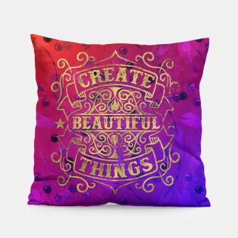 Thumbnail image of Create Beautiful Things –  Pillow, Live Heroes