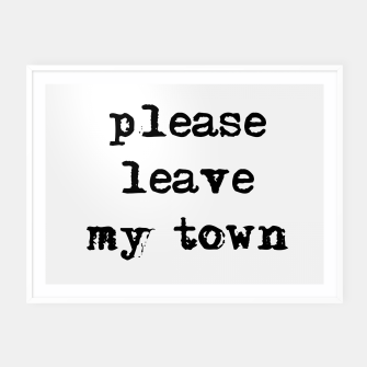 Thumbnail image of please leave my town Plakat mit rahmen, Live Heroes