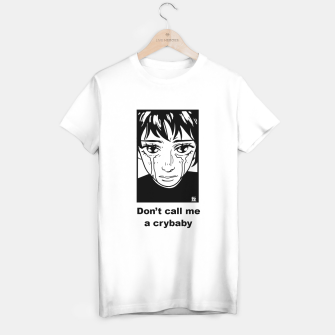 Thumbnail image of Don't call me a crybaby T-shirt , Live Heroes