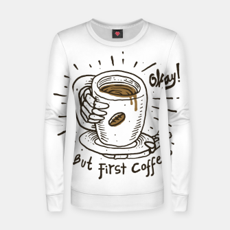 Thumbnail image of Okay! But First Coffee Women sweater, Live Heroes