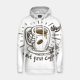 Thumbnail image of Okay! But First Coffee Hoodie, Live Heroes