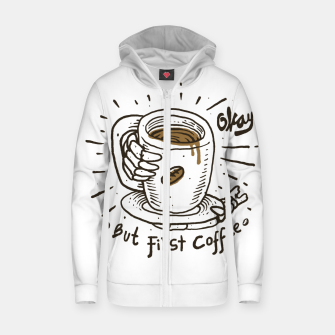 Thumbnail image of Okay! But First Coffee Zip up hoodie, Live Heroes