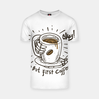Thumbnail image of Okay! But First Coffee T-shirt, Live Heroes