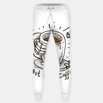 Okay! But First Coffee Sweatpants miniature