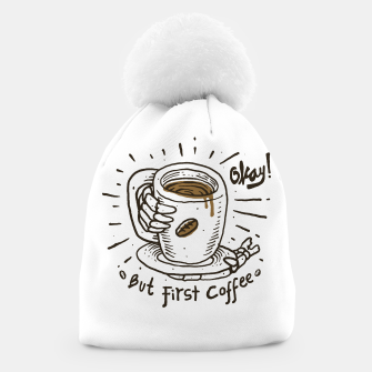 Thumbnail image of Okay! But First Coffee Beanie, Live Heroes