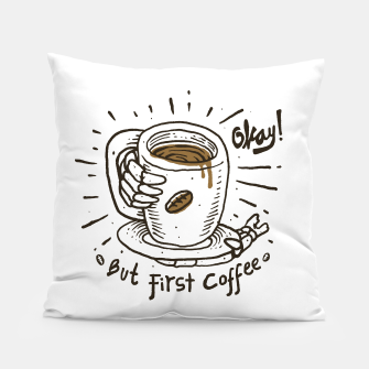 Thumbnail image of Okay! But First Coffee Pillow, Live Heroes