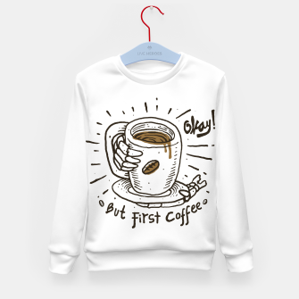 Thumbnail image of Okay! But First Coffee Kid's sweater, Live Heroes