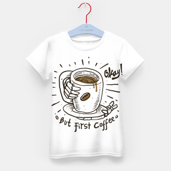 Thumbnail image of Okay! But First Coffee Kid's t-shirt, Live Heroes