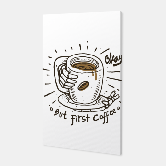 Okay! But First Coffee Canvas Bild der Miniatur