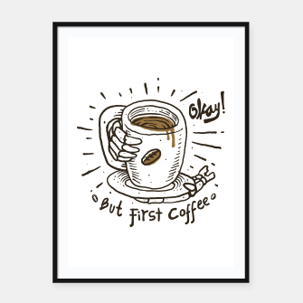 Thumbnail image of Okay! But First Coffee Framed poster, Live Heroes