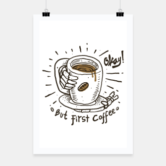 Okay! But First Coffee Poster Bild der Miniatur