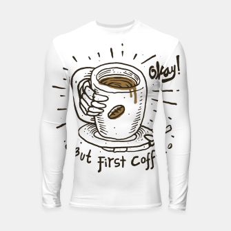 Thumbnail image of Okay! But First Coffee Longsleeve rashguard , Live Heroes