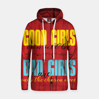 Thumbnail image of Good Girls Versus Bad Girls Hoodie, Live Heroes