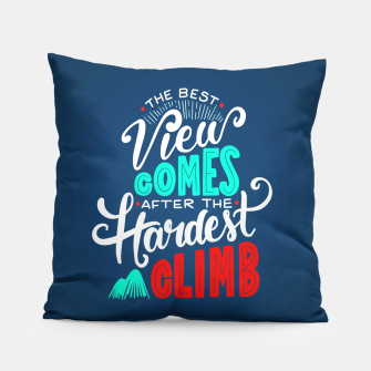 Thumbnail image of The Best View Comes After the Hardest Climb.  Pillow, Live Heroes
