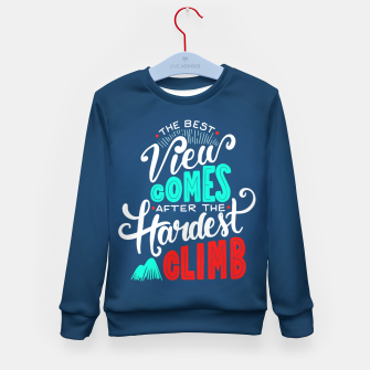 Thumbnail image of The Best View Comes After the Hardest Climb.  Kid's sweater, Live Heroes
