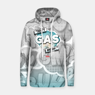 Thumbnail image of Don't gas me up Hoodie, Live Heroes