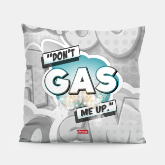 Thumbnail image of Don't gas me up Pillow, Live Heroes