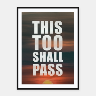 Thumbnail image of This Too Shall Pass Phrase Poster Framed poster, Live Heroes