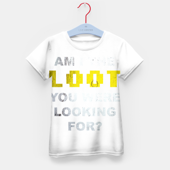 Thumbnail image of Am I the loot you were looking for? Kid's t-shirt, Live Heroes