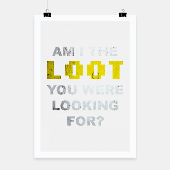 Miniatur Am I the loot you were looking for? Poster, Live Heroes