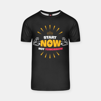 Thumbnail image of START NOW NOT TOMORROW  T-shirt, Live Heroes