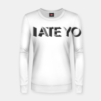 Thumbnail image of I ate your cake  Women sweater, Live Heroes