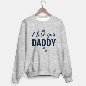 Thumbnail image of I love you DADDY typographic print for all loving fathers Sweater regular, Live Heroes