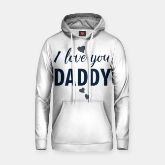 Thumbnail image of I love you DADDY typographic print for all loving fathers Hoodie, Live Heroes