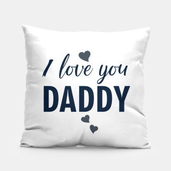 Thumbnail image of I love you DADDY typographic print for all loving fathers Pillow, Live Heroes