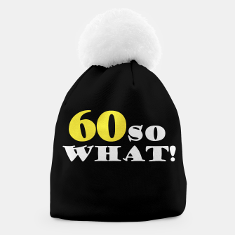 Thumbnail image of 60 So What Inspirational Quote 60th Birthday Beanie, Live Heroes