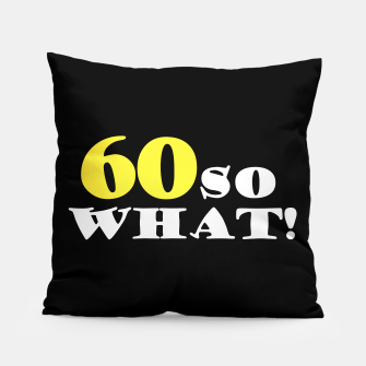 Thumbnail image of 60 So What Inspirational Quote 60th Birthday Pillow, Live Heroes