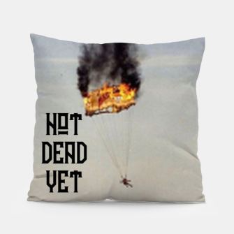 Thumbnail image of NOT DEAD YET Pillow, Live Heroes