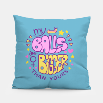 Thumbnail image of My Balls Are Bigger Than Yours Pillow, Live Heroes