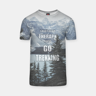Thumbnail image of I don't need therapy, I go trekking T-shirt, Live Heroes