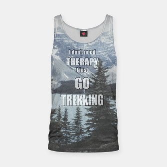 Thumbnail image of I don't need therapy, I go trekking Tank Top, Live Heroes