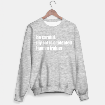 Thumbnail image of Cats are talented human trainers Sweater regular, Live Heroes