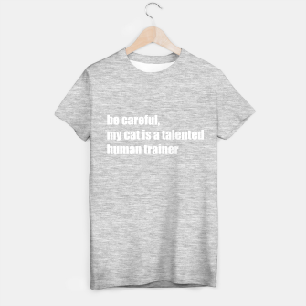 Thumbnail image of Cats are talented human trainers T-shirt regular, Live Heroes