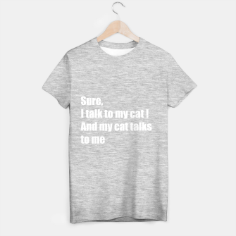 Thumbnail image of I talk to my cat T-shirt regular, Live Heroes