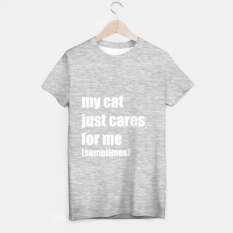 Thumbnail image of My cat just cares for me T-shirt regular, Live Heroes